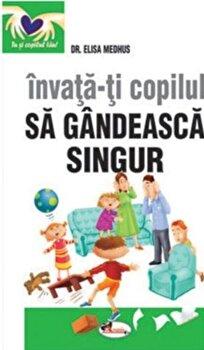 Invata-ti copilul sa gandeasca singur/Elisa Medhus de la Aramis