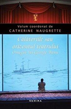 Calatoriile sau orizontul teatrului. Omagiu lui George Banu/Catherine Naugrette de la Nemira