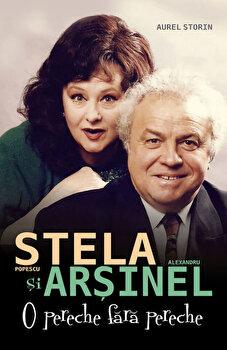 Stela Popescu si Alexandru Arsinel - O pereche fara pereche/Aurel Storin