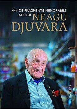 444 de fragmente memorabile ale lui Neagu Djuvara/Neagu Djuvara de la Humanitas