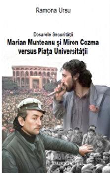 Dosarele Securitatii. Marian Munteanu si Miron Cozma versus Piata Universitatii/Ramona Ursu de la Integral