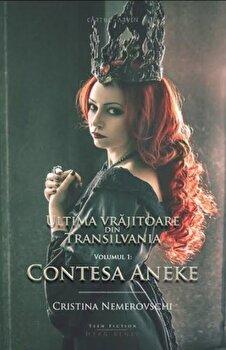 Ultima vrajitoare din Transilvania. Vol. 1: Contesa Aneke/Cristina Nemerovschi de la Herg Benet