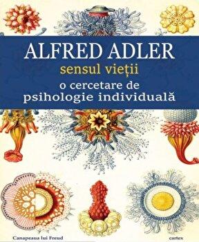 Sensul vietii o cercetare de psihologie individuala/Alfred Adler de la Cartex 2000