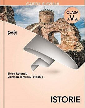 Istorie. Caietul elevului pentru clasa a V-a/Elvira Rotundu, Carmen Tomescu-Stachie de la Corint