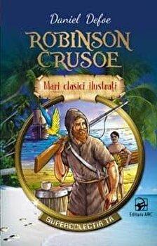 Robinson Crusoe. Mari clasici ilustrati/Daniel Defoe de la ARC