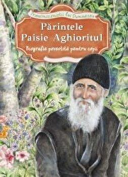 Parintele Paisie Aghioritul. Biografie povestita pentru copii/***
