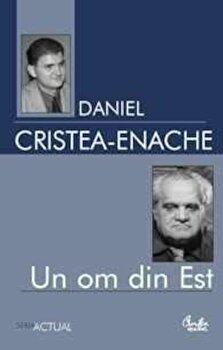 Un om din Est. Studiu monografic/Daniel Cristea – Enache de la Curtea Veche