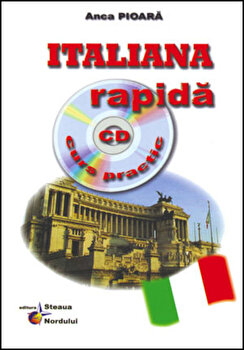 Italiana rapida – curs practic (include CD)/Anca Pioara de la Steaua Nordului