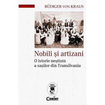 Nobili si artizani. O istorie nestiuta a sasilor din Transilvania/Rudiger von Kraus de la Corint