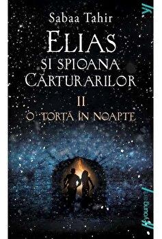 Elias si spioana Carturarilor II. O torta in noapte/Sabaa Tahir