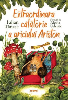 Extraordinara calatorie a ariciului Ariston/Iulian Tanase de la Nemira