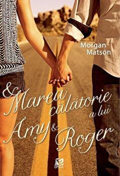 Marea calatorie a lui Amy si Roger/Morgan Matson de la Epica