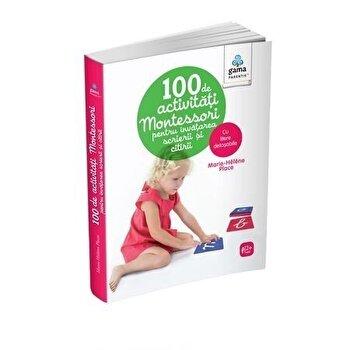 100 de activitati montessori pentru invatarea scrierii si citirii/ montessori pentru parinti/*** de la Gama