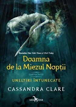 Doamna de la Miezul Noptii (cartea intai a seriei Uneltiri intunecate)/Cassandra Clare