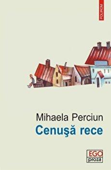 Cenusa rece/Mihaela Perciun de la Polirom