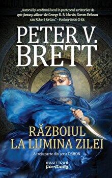 Razboiul la lumina zilei (Seria Demon, partea a III-a, paperback)/Peter V. Brett de la Nemira