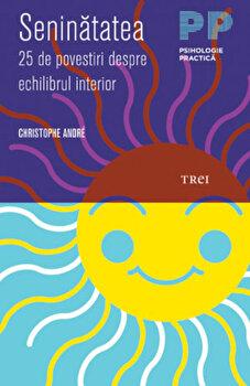Seninatatea. 25 de povestiri despre echilibrul interior/Christophe Andre