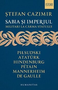 Sabia si imperiul/Stefan Cazimir de la Humanitas