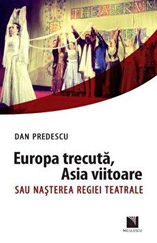 Europa trecuta, Asia viitoare sau nasterea regiei teatrale/Dan Predescu de la Niculescu