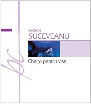 Cheite pentru vise/Arcadie Suceveanu