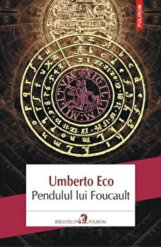 Pendulul lui Foucault (Editia 2018)/Umberto Eco de la Polirom