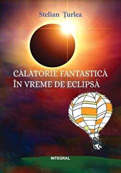 Calatorie fantastica in vremea eclipsei/Stelian Turlea