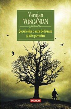 Jocul celor o suta de frunze si alte povestiri/Varujan Vosganian