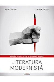 Literatura modernista. Abordari sintetice pentru performanta scolara/Cezar Zaharia, Daniela Zaharia de la Adenium