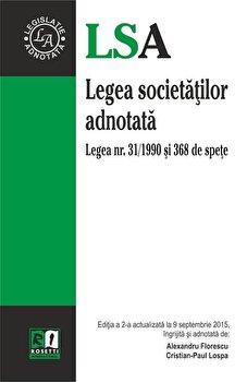 Legea societatilor adnotata. Legea nr. 31/1990 si 368 de spete. Editia a 2-a, actualizata la 9 septembrie 2015/*** de la Rosetti International
