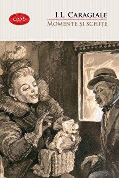 Momente si schite. Carte pentru toti. Vol.2/I. L. Caragiale de la Litera