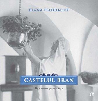 Castelul Bran. Romantism si regalitate/Diana Mandache de la Curtea Veche