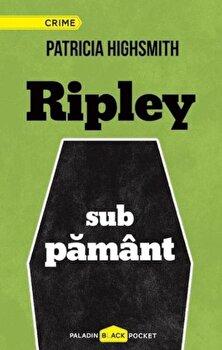 Ripley sub pamant/Patricia Highsmith de la Paladin