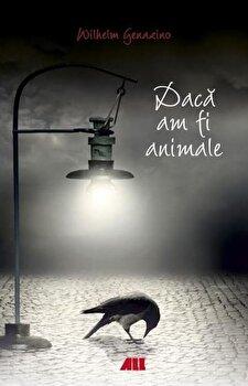 Daca am fi animale/Wilhelm Genazino