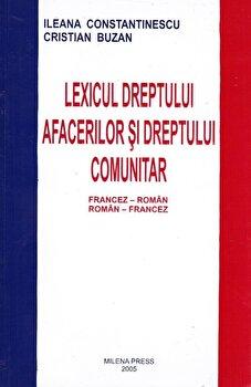 Lexicul dreptului afacerilor si dreptului comunitar francez-roman, roman-francez/Ileana Constantinescu, Cristian Buzan de la Milena Press