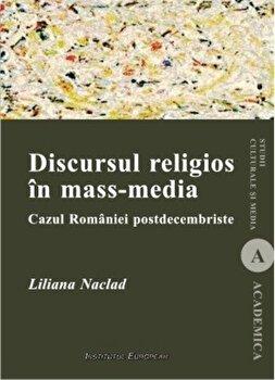 Discursul religios in mass-media. Cazul Romaniei postdecembriste/Liliana Naclad de la Institutul European