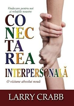 Conectarea interpersonala/Larry Crabb