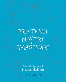 Prietenii nostri imaginari/Nadine Vladescu de la Humanitas