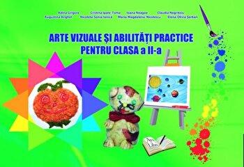 Arte vizuale si abilitati practice pentru clasa a II-a/Adina Grigore, Cristina Ipate-Toma, Claudia Negritoiu, Augustina Anghel, Maria-Magdalena Nicolescu