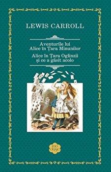 Aventurile lui Alice in Tara Minunilor / Alice in Tara Oglinzii si ce a gasit acolo/Lewis Carroll de la RAO