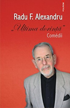 Ultima dorinta. Comedii/Radu F. Alexandru