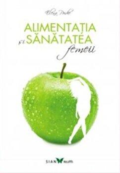 Alimentatia si sanatatea femeii/Elena Pridie de la Sian Books