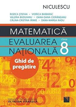 Matematica. Evaluarea nationala – clasa a VIII-a. Ghid de pregatire/Rozica Stefan, Viorica Baibarac si colectiv de la Niculescu