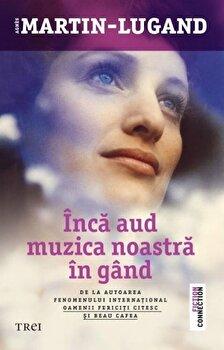 Inca aud muzica noastra in gand/Agnes Martin-Lugand de la Trei
