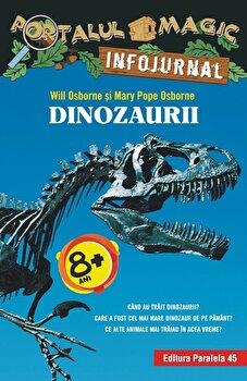 Dinozaurii. Infojurnal/Mary Pope Osborne de la Paralela 45