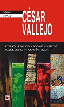 Poemas humanos – Poemas en prosa / Poeme umane – Poeme in proza/Cesar Vallejo de la Paralela 45