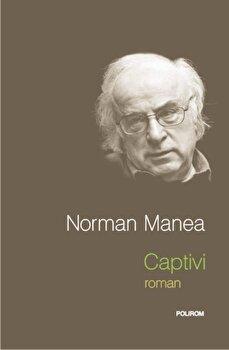 Captivi/Norman Manea