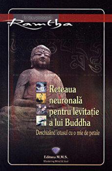 Reteaua neuronala pentru levitatie a lui Buddha. Deschizand lotusul cu o mie de petale/Ramtha de la M.M.S. Publishing House
