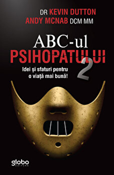 ABC-UL PSIHOPATULUI 2. Idei si sfaturi pentru o viata mai buna/Dr. Kevin Dutton, Andy Mcnab de la Globo
