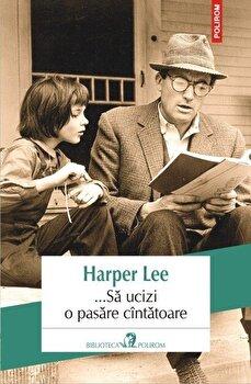 …Sa ucizi o pasare cantatoare/Harper Lee de la Polirom