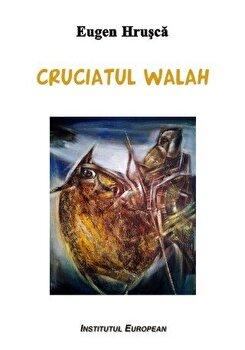 Cruciatul walah/Eugen Hrusca de la Institutul European